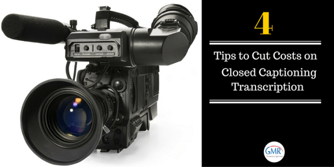 Tips to Cut Costs on Closed Captioning Transcription