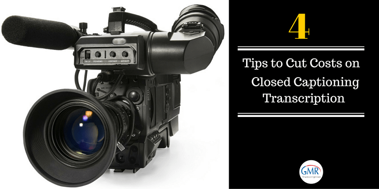 4 Tips to Cut Costs on Closed Captioning Transcription