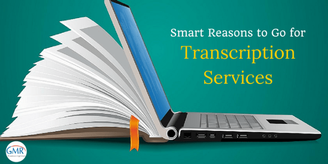 Reasons to go for transcription services