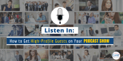 Listen In: How to Get High-Profile Guests on Your Podcast Show