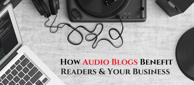 How Audio Blogs Benefit Readers and Your Business