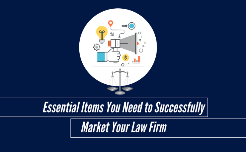 Essential Items You Need to Successfully Market Your Law Firm
