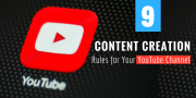 9 Content Creation Rules for Your YouTube Channel
