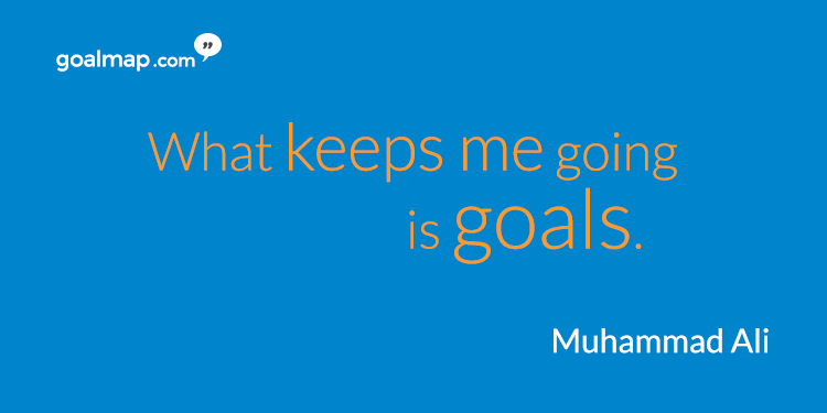 What keeps me going is goals - Motivational quote Muhammad Ali