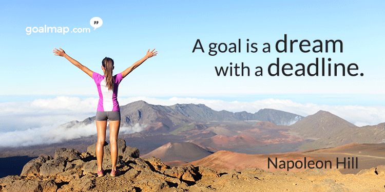 A goal is a dream with a deadline - Motivational quote