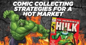 Hot-Market-300x157 Comic Collecting Strategies for a Hot Market