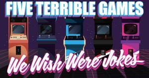 5-terrible-300x157 Five Terrible Games We Wish Were Jokes