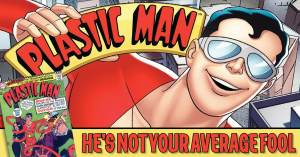 Plastic-Man-300x157 Plastic Man: He's Not Your Average Fool