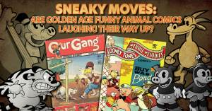 Sneaky-Moves-300x157 Sneaky Moves: Are Golden Age Funny Animal Comics Laughing Their Way Up?