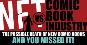 NFT-1-300x157 The Possible Death of New Comic Books and You Missed It!