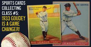 Sports-Cards-300x157 Sports Cards Collecting Class #5: 1933 Goudey is a Game Changer!