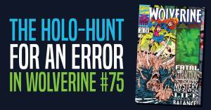 042921E_3-300x157 The Holo-Hunt for an Error in Wolverine #75