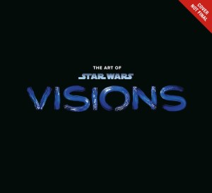 visionscov-300x273 Is this THE ART OF STAR WARS: VISIONS in my mind