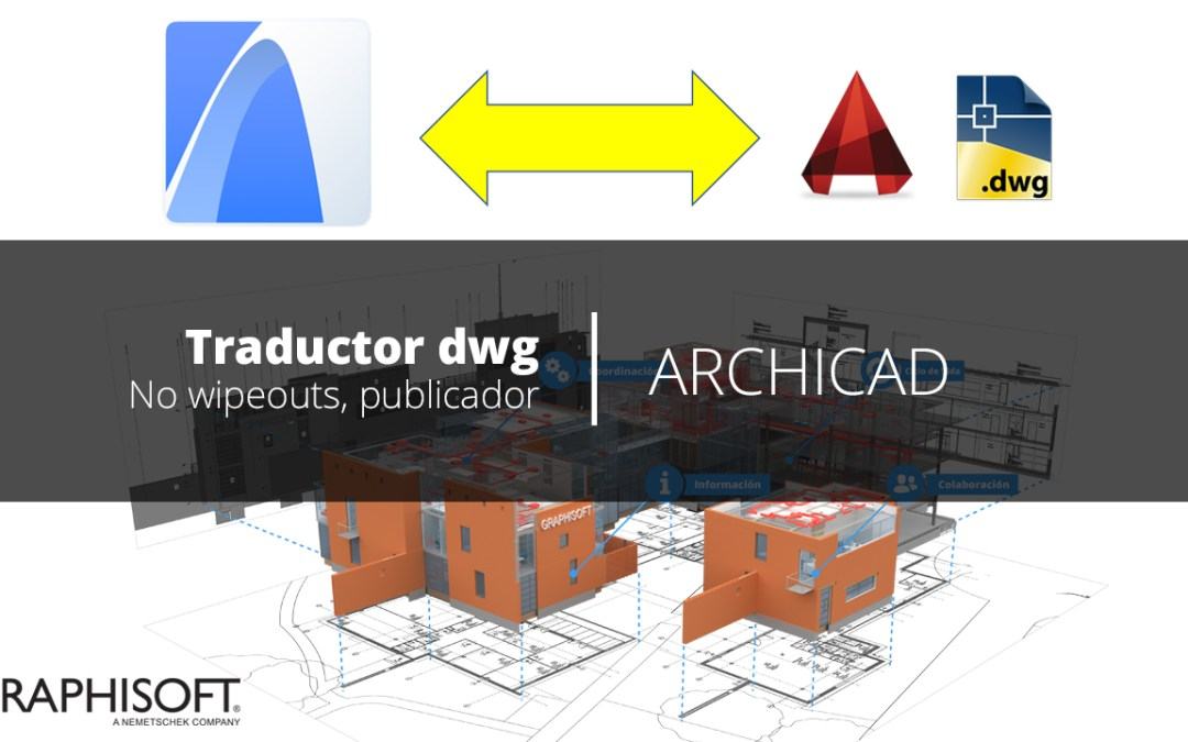 ARCHICAD – Traductor dwg, archivos sin wipeouts