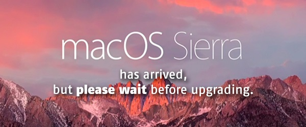 macOS Sierra Has Released, But WAIT