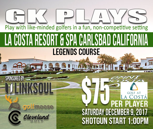 GK Plays La Costa Resort & Spa (LEGENDS) SATURDAY December 9 2017 12:00PM Shotgun Start