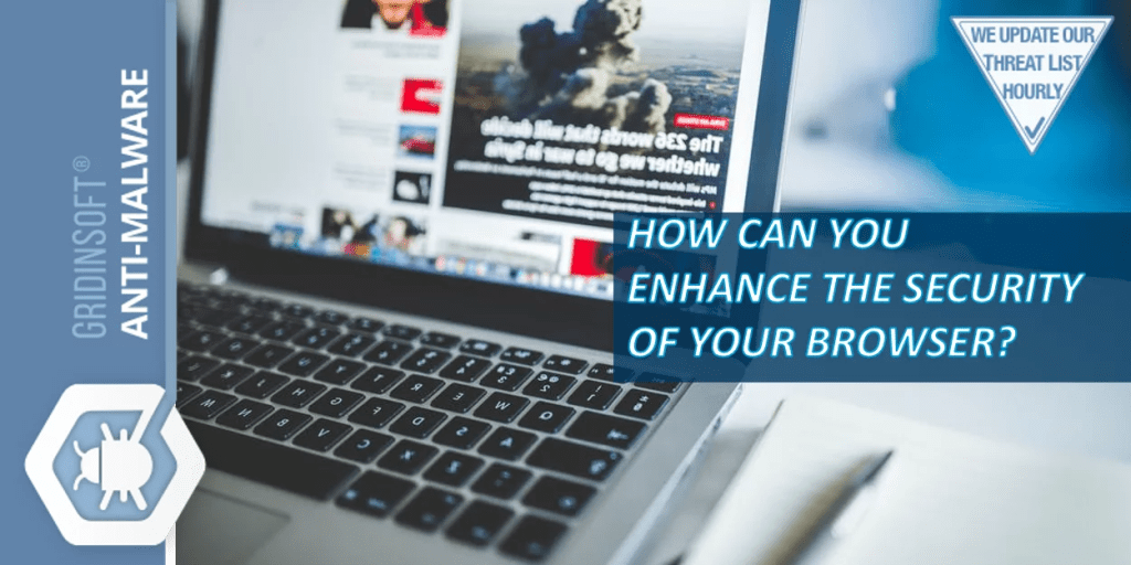 How can you enhance the security of your browser?