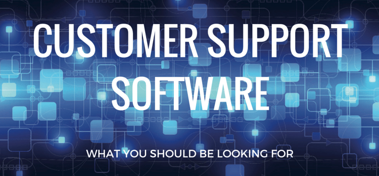 What To Look For When Buying A Customer Support Software