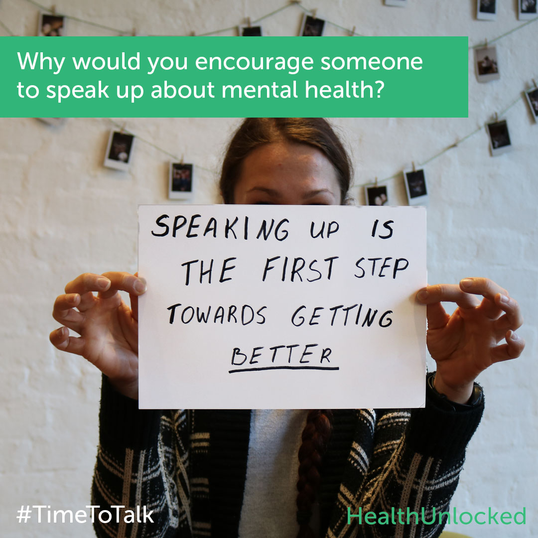 Question: Why would you encourage someone to speak up about mental health? Answer: Speaking up is the first step towards getting better