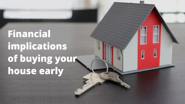 Financial implications of buying your house early