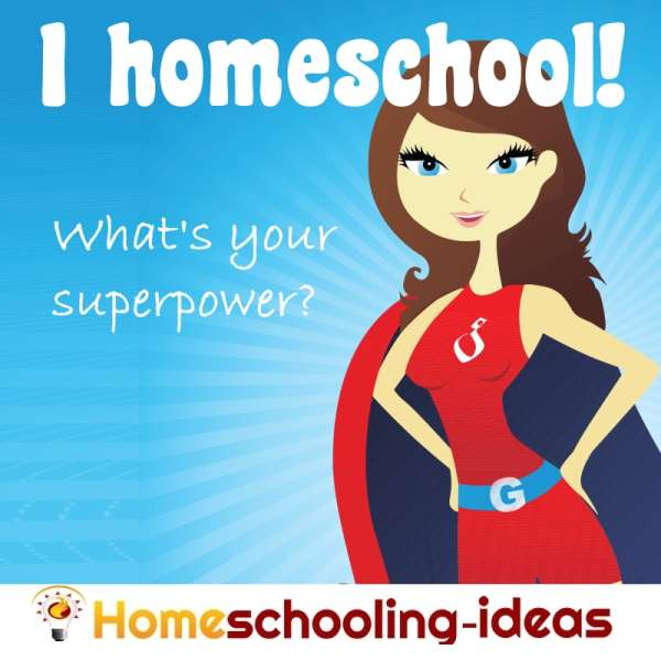 I homeschool, what's your superpower?