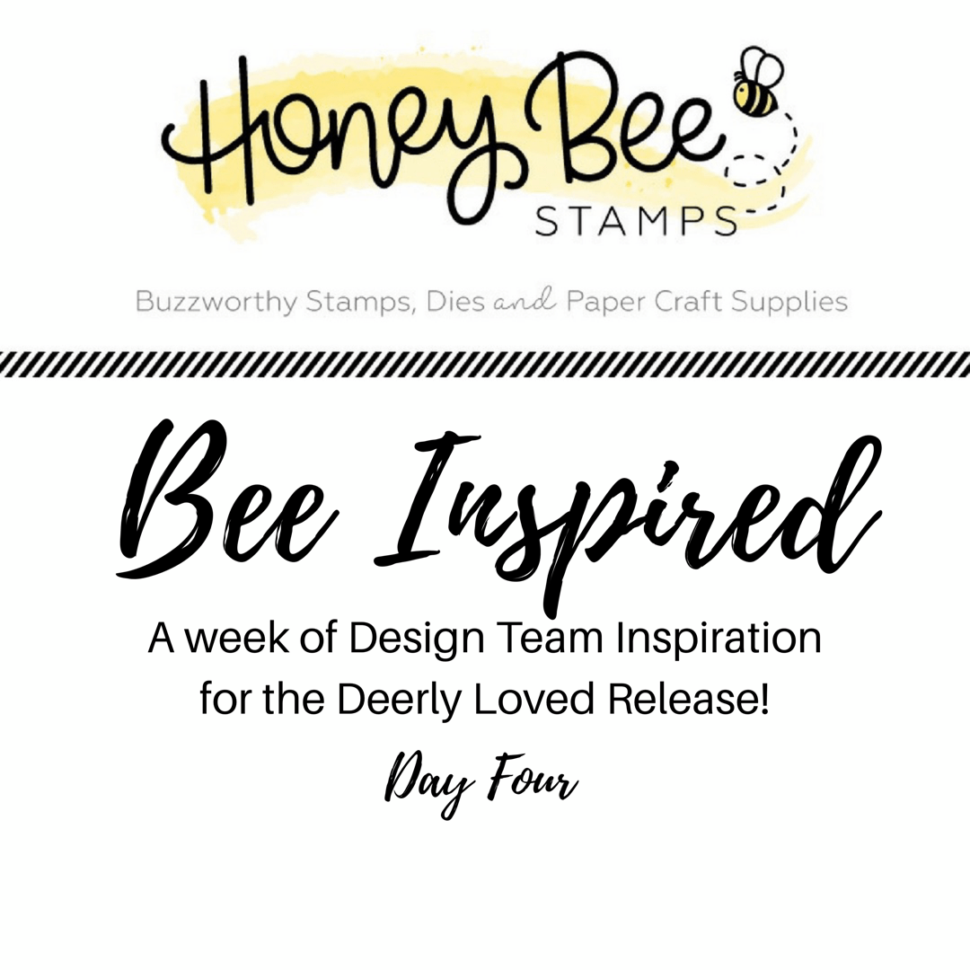BEE INSPIRED – Day Four – Deerly Loved Release
