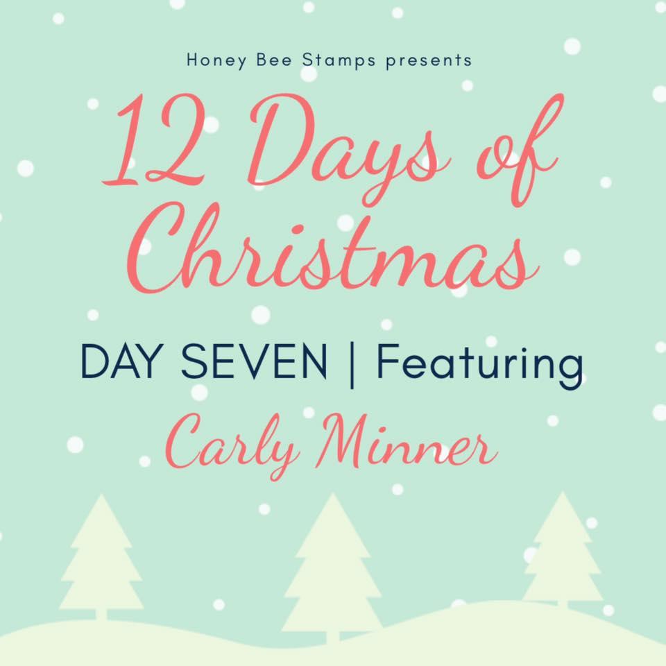 Twelve Days of Christmas – Day Seven Designer: Carly Tee Minner