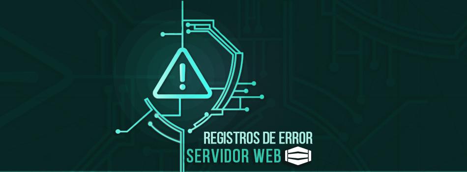 Comprobar los registros de error de su servidor web, para que sirve