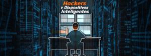 Hackers y los dispositivos inteligentes