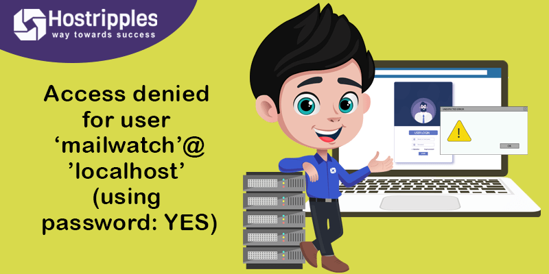 Access denied for user 'mailwatch'@'localhost' (using password: YES), Hostripples Web Hosting