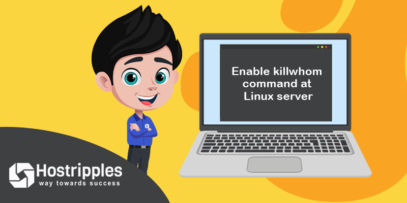 Enable killwhom command at Linux server, Hostripples Web Hosting