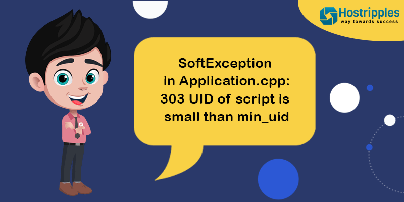 SoftException in Application.cpp:303 UID of script is small than min_uid, Hostripples Web Hosting