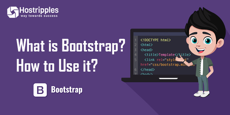 Bootstrap, What is Bootstrap? How to Use it?, Hostripples Web Hosting