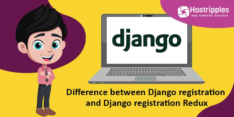 Difference between Django registration and Django registration Redux, Hostripples Web Hosting