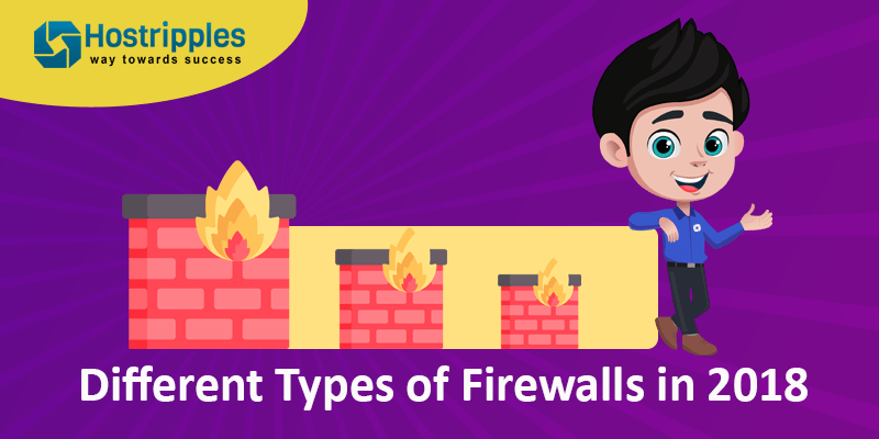 Different Types of Firewalls in 2018, Hostripples Web Hosting