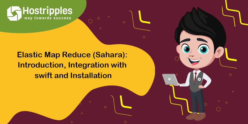 Elastic Map Reduce (Sahara): Introduction, Integration with swift and Installation, Hostripples Web Hosting