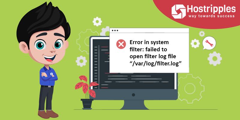"""Error in system filter: failed to open filter log file """"/var/log/filter.log"""", Hostripples Web Hosting"""