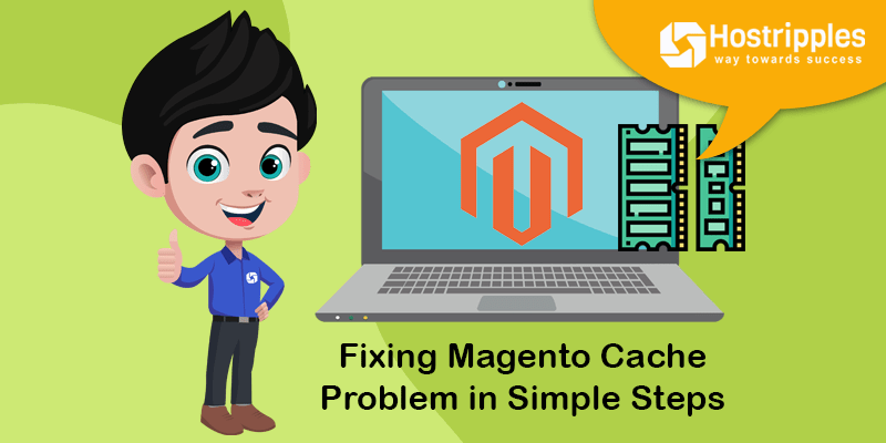 Fixing Magento Cache Problem in Simple Steps, Hostripples Web Hosting
