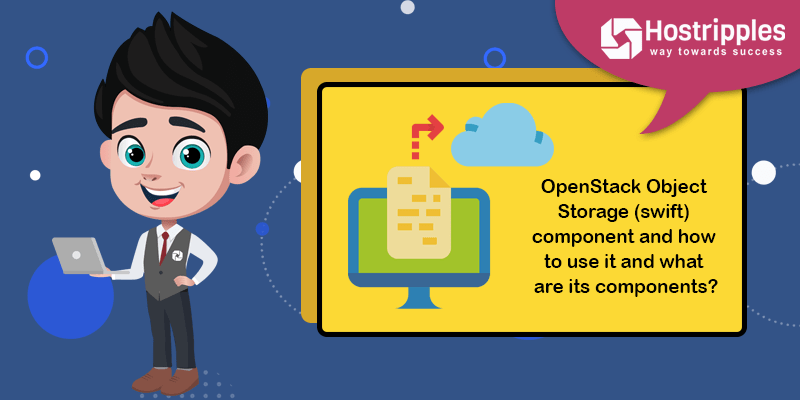 Openstack swift, Understanding OpenStack Swift OR Openstack Object Storage Components in 2021, Hostripples Web Hosting