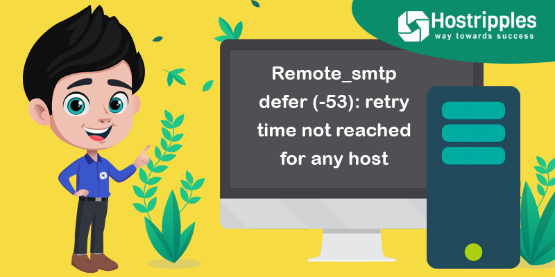 Remote_smtp defer (-53): retry time not reached for any host, Hostripples Web Hosting