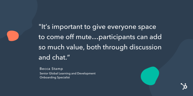 """quote snippet """"it's important to give everyone space to come off mute...participants can add so much value, both through discussion and chat."""""""