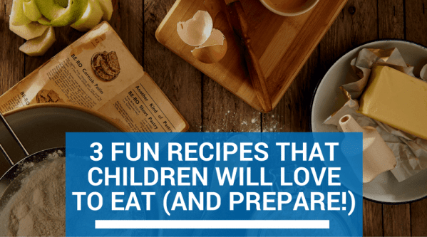 3 Fun Recipes That Children Will Love to Eat (and Prepare!)
