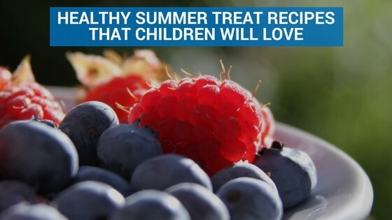 Healthy Summer Treat Recipes That Children Will Love