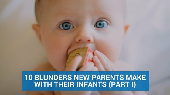 10 Blunders New Parents Make with Their Infants (Part II)
