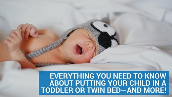 Everything You Need to Know about Putting Your Child in a Toddler or Twin Bed—and More!
