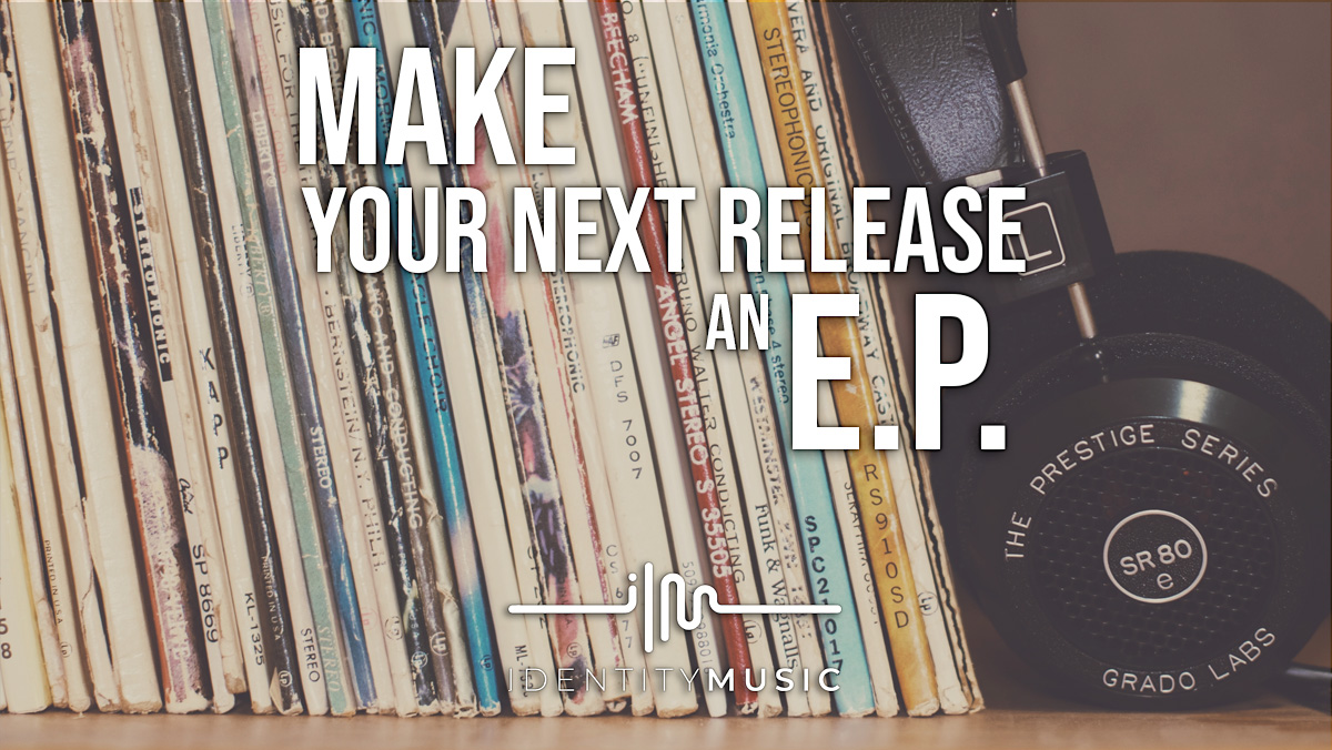 Why you should make an EP your next release