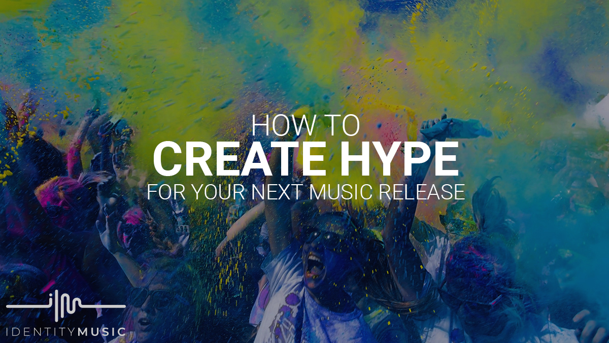 How To Create Hype For Your Next Music Release