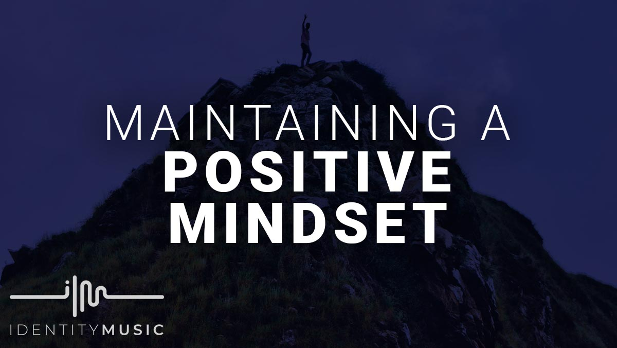 Maintaining A Positive Mindset