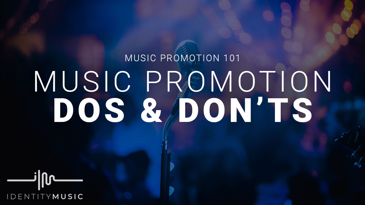 Music Promotion: The Do's & The Don'ts!