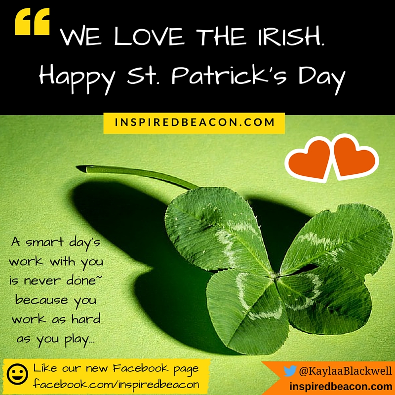 WE LOVE THE IRISH. Happy St. Patrick's Day